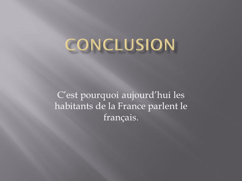 conclusion C'est pourquoi aujourd'hui les habitants de la France parlent le français.