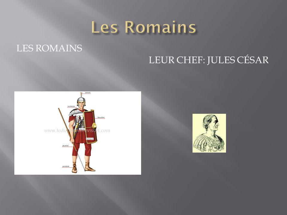 Les Romains Les romains Leur chef: Jules César