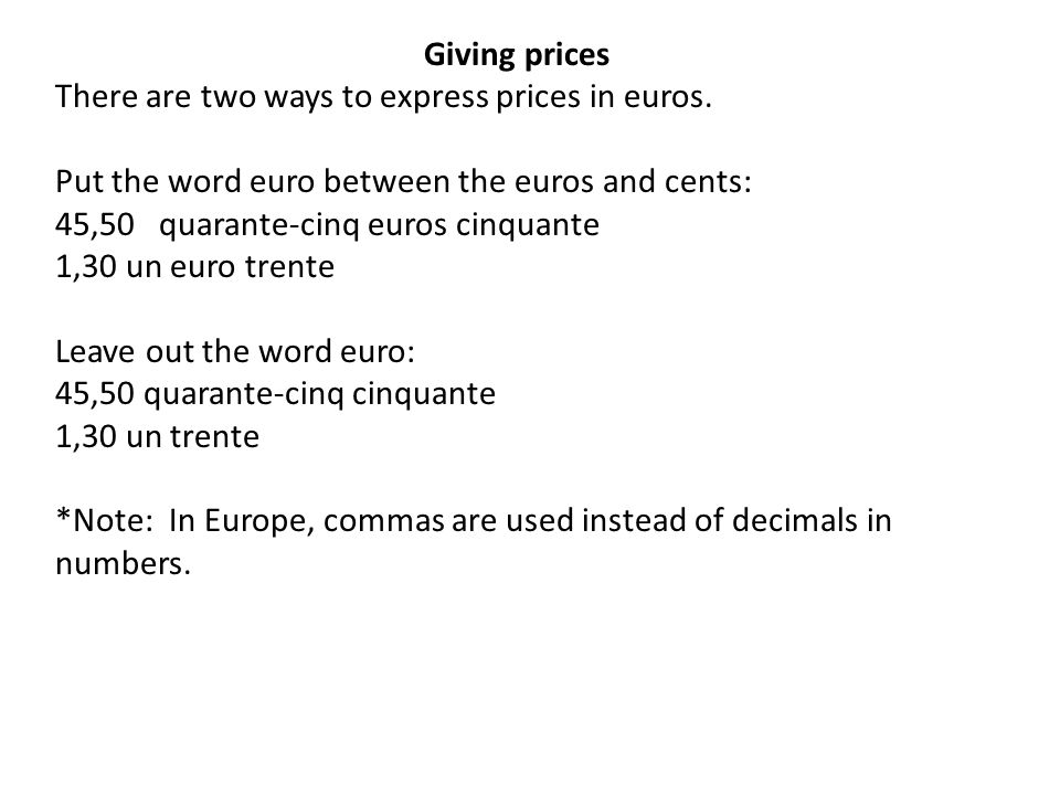 Giving prices There are two ways to express prices in euros. Put the word euro between the euros and cents: