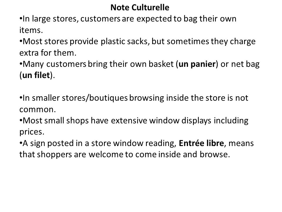 Note Culturelle In large stores, customers are expected to bag their own items.
