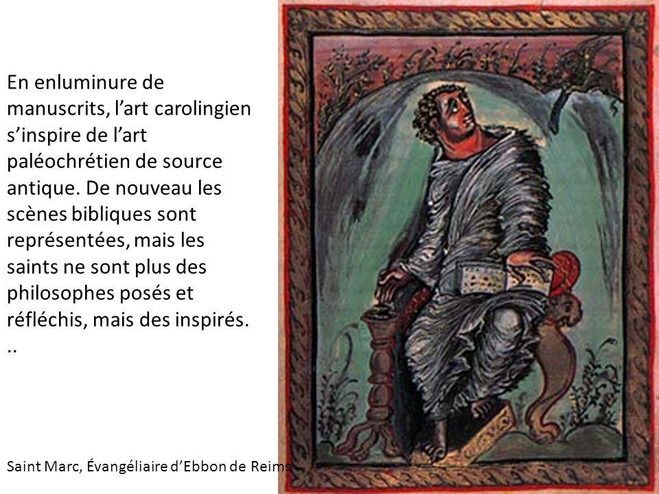 En enluminure de manuscrits, l'art carolingien s'inspire de l'art paléochrétien de source antique. De nouveau les scènes bibliques sont représentées, mais les saints ne sont plus des philosophes posés et réfléchis, mais des inspirés. ..