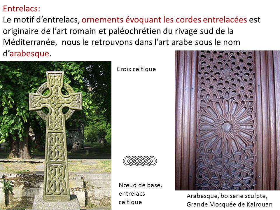 Entrelacs: Le motif d'entrelacs, ornements évoquant les cordes entrelacées est originaire de l'art romain et paléochrétien du rivage sud de la Méditerranée, nous le retrouvons dans l'art arabe sous le nom d'arabesque.