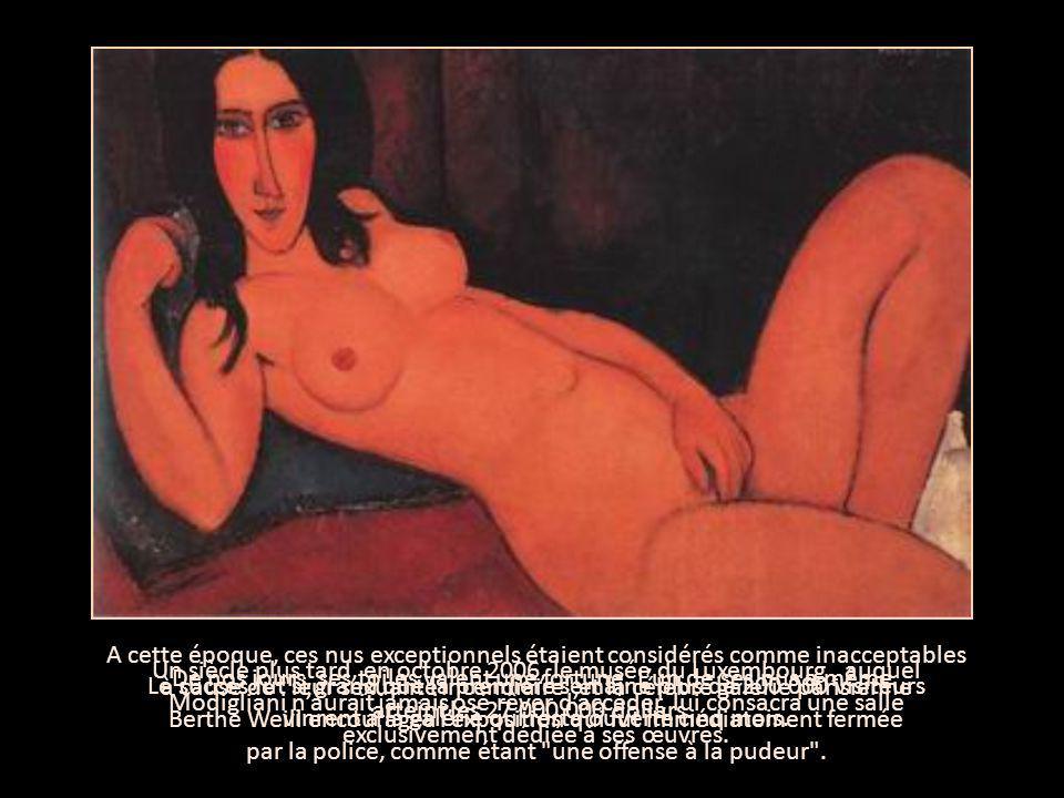 A cette époque, ces nus exceptionnels étaient considérés comme inacceptables à cause de leur sexualité incendiaire et la célèbre galerie parisienne Berthe Weill encouragea l'exposition qui fut immédiatement fermée par la police, comme étant une offense à la pudeur .
