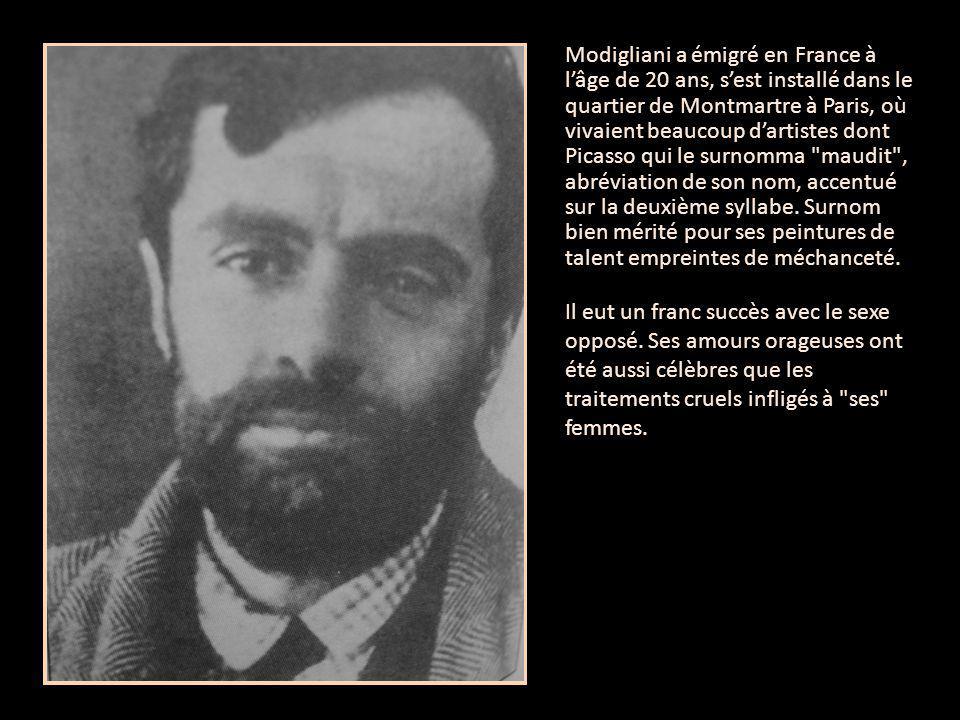 Modigliani a émigré en France à l'âge de 20 ans, s'est installé dans le quartier de Montmartre à Paris, où vivaient beaucoup d'artistes dont Picasso qui le surnomma maudit , abréviation de son nom, accentué sur la deuxième syllabe. Surnom bien mérité pour ses peintures de talent empreintes de méchanceté.