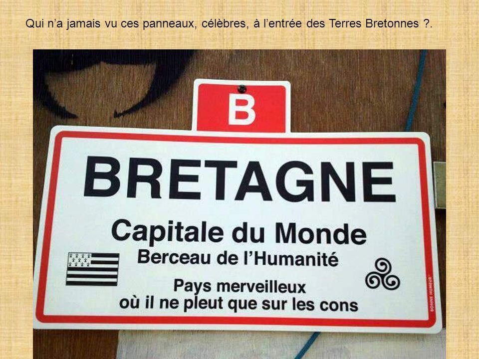 Qui n'a jamais vu ces panneaux, célèbres, à l'entrée des Terres Bretonnes .