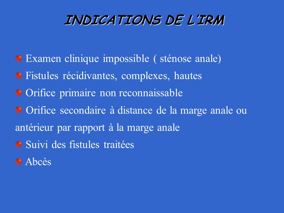INDICATIONS DE L'IRM Examen clinique impossible ( sténose anale)