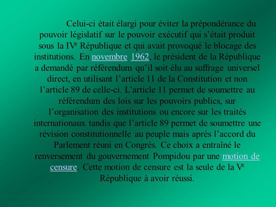 Celui-ci était élargi pour éviter la prépondérance du pouvoir législatif sur le pouvoir exécutif qui s'était produit sous la IVe République et qui avait provoqué le blocage des institutions.