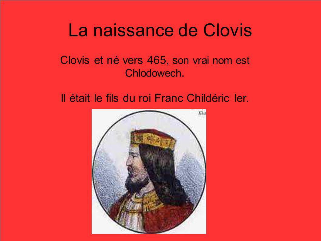 La naissance de Clovis Clovis et né vers 465, son vrai nom est Chlodowech.