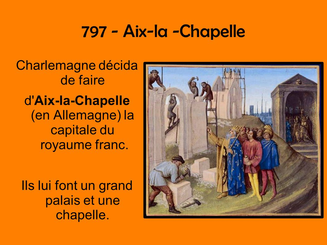797 - Aix-la -Chapelle Charlemagne décida de faire