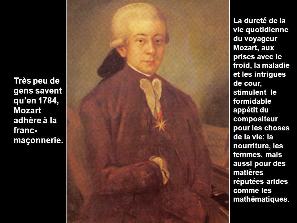 La dureté de la vie quotidienne du voyageur Mozart, aux prises avec le froid, la maladie et les intrigues de cour, stimulent le formidable appétit du compositeur pour les choses de la vie: la nourriture, les femmes, mais aussi pour des matières réputées arides comme les mathématiques.