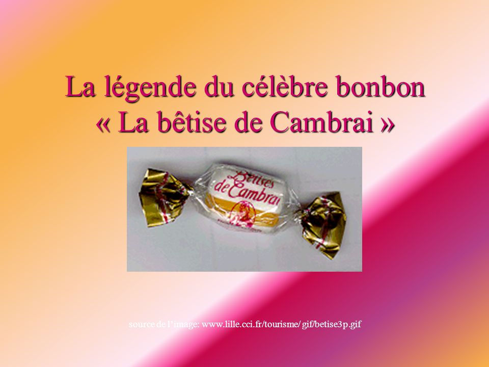 La légende du célèbre bonbon « La bêtise de Cambrai »