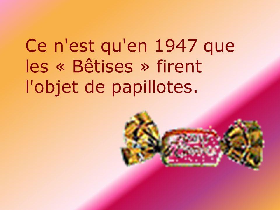Ce n est qu en 1947 que les « Bêtises » firent l objet de papillotes.