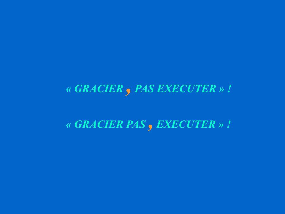 « GRACIER , PAS EXECUTER » !