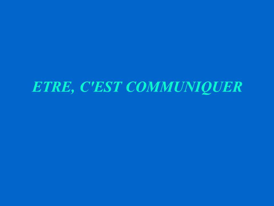 ETRE, C EST COMMUNIQUER
