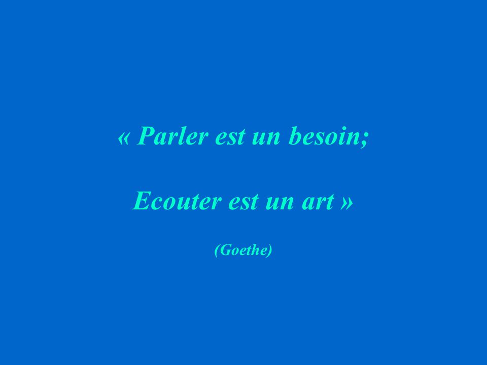 « Parler est un besoin; Ecouter est un art »