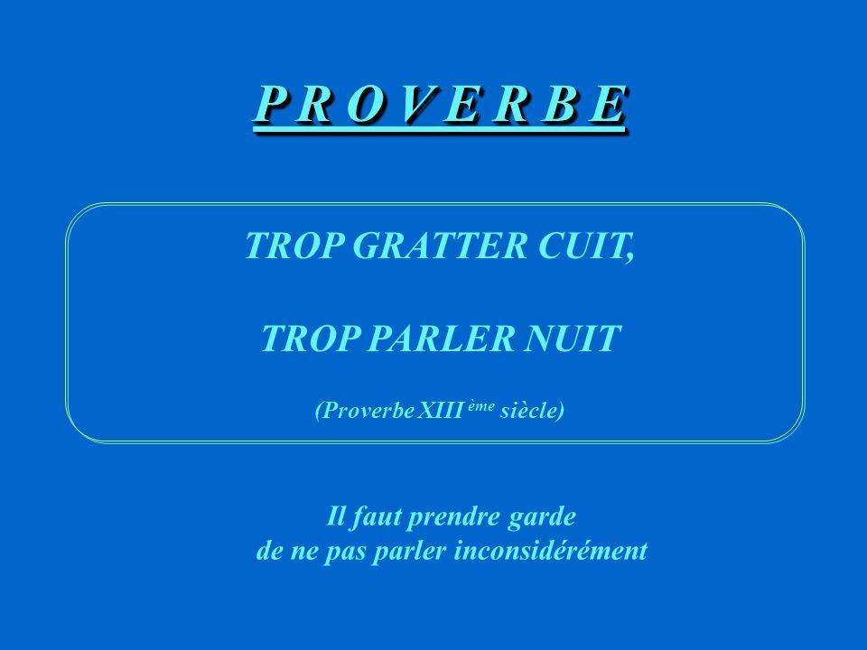 (Proverbe XIII ème siècle) de ne pas parler inconsidérément