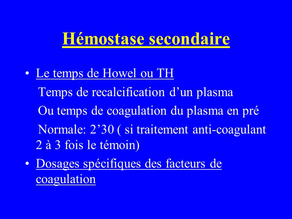 Hémostase secondaire Le temps de Howel ou TH