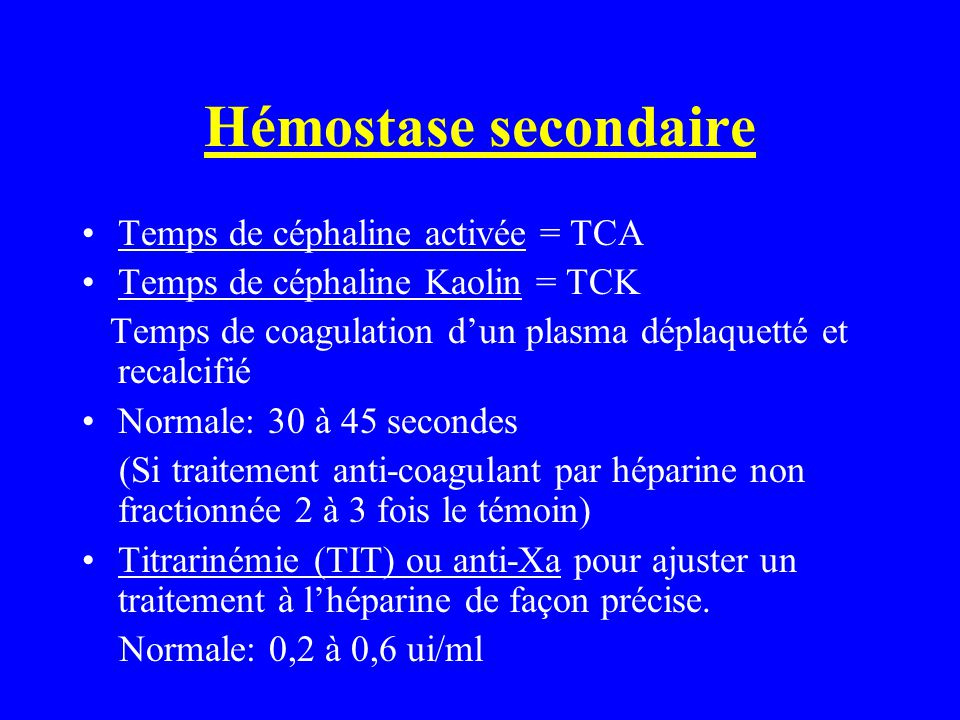 Hémostase secondaire Temps de céphaline activée = TCA