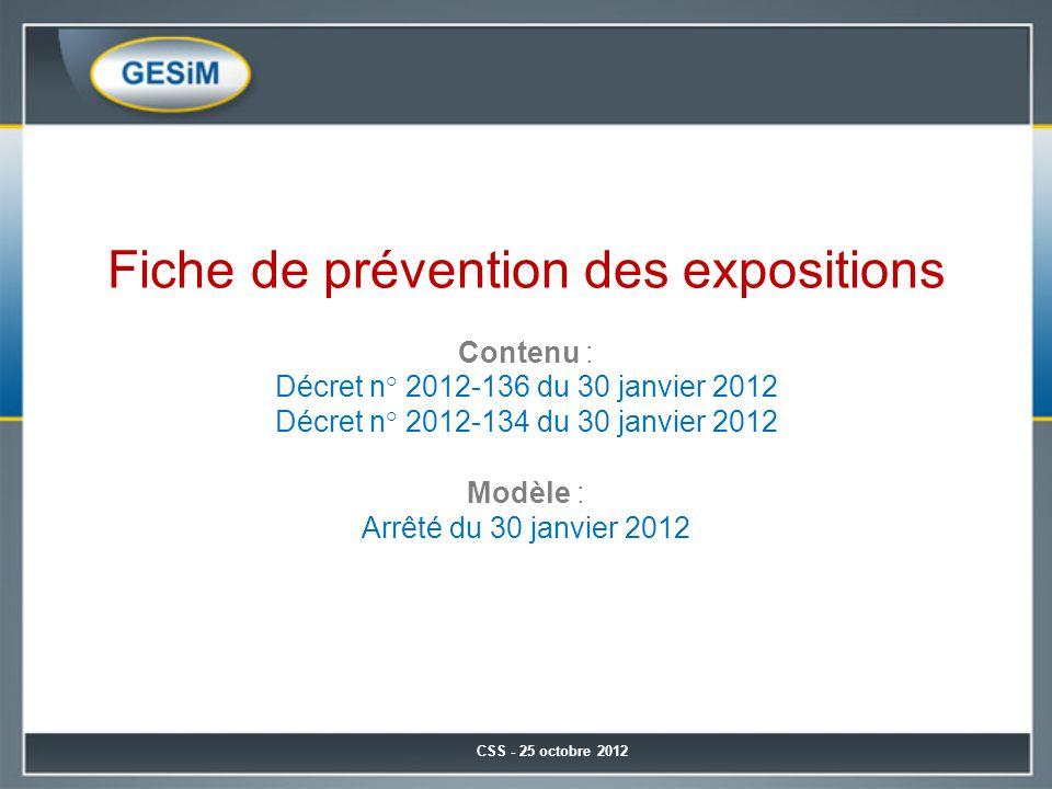 Fiche de prévention des expositions Contenu : Décret n° 2012-136 du 30 janvier 2012 Décret n° 2012-134 du 30 janvier 2012 Modèle : Arrêté du 30 janvier 2012