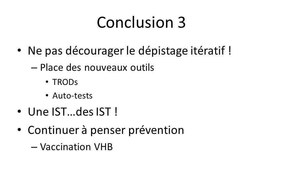 Conclusion 3 Ne pas décourager le dépistage itératif !