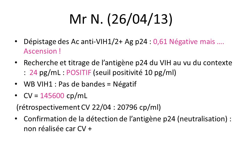 Mr N. (26/04/13) Dépistage des Ac anti-VIH1/2+ Ag p24 : 0,61 Négative mais …. Ascension !