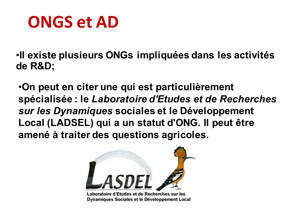 ONGS et AD Il existe plusieurs ONGs impliquées dans les activités de R&D;