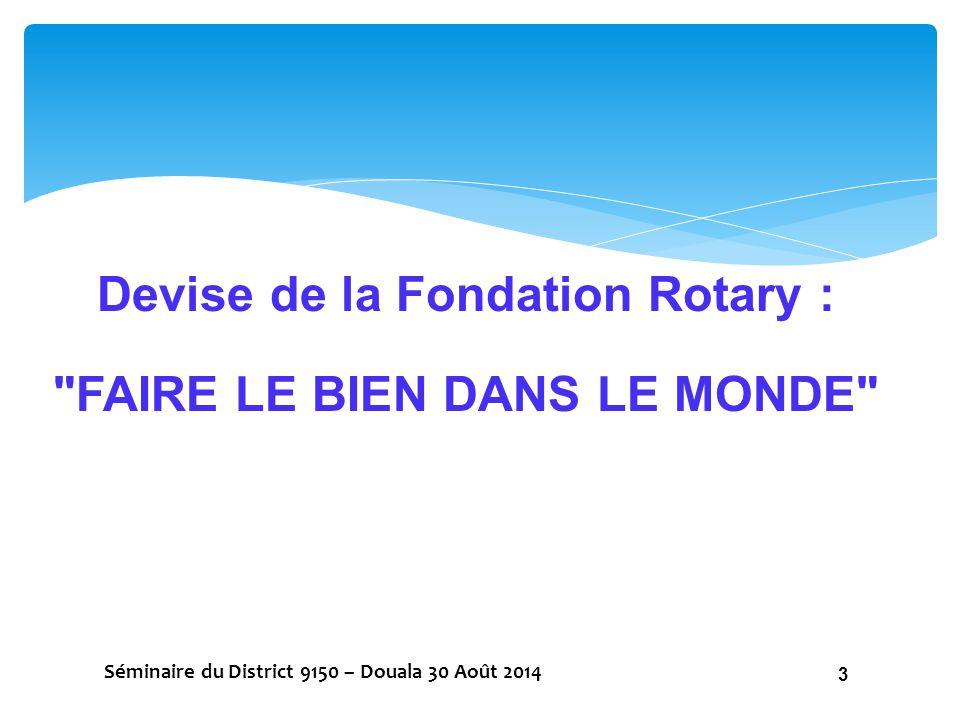 Devise de la Fondation Rotary : FAIRE LE BIEN DANS LE MONDE