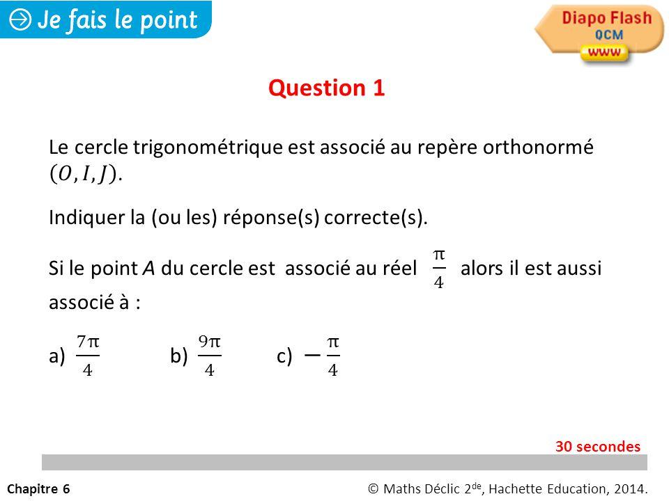 Question 1 Le cercle trigonométrique est associé au repère orthonormé 𝑂, 𝐼, 𝐽 . Indiquer la (ou les) réponse(s) correcte(s).