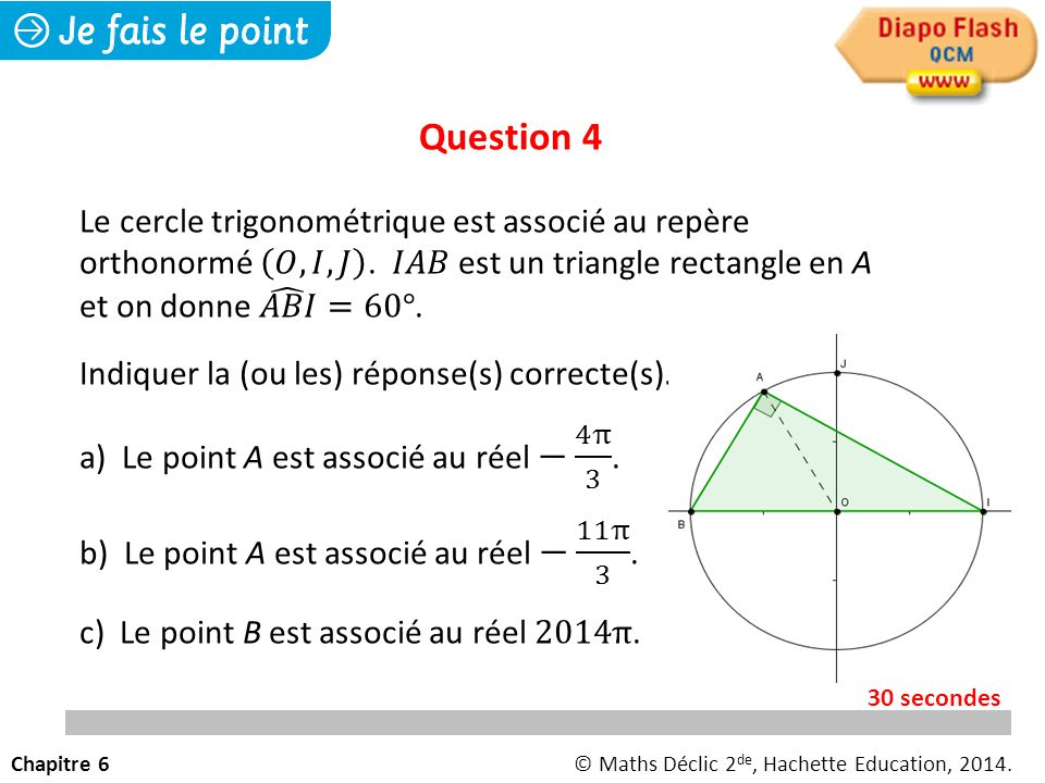 Question 4 Le cercle trigonométrique est associé au repère orthonormé 𝑂, 𝐼, 𝐽 . 𝐼𝐴𝐵 est un triangle rectangle en A et on donne 𝐴𝐵𝐼 =60°.