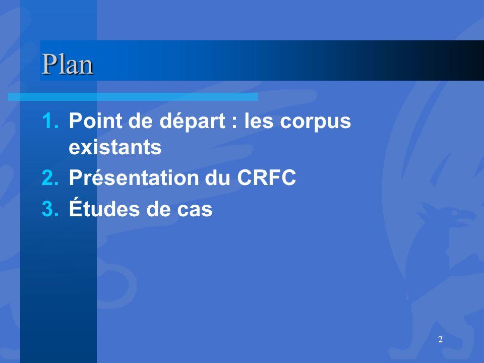 Plan Point de départ : les corpus existants Présentation du CRFC