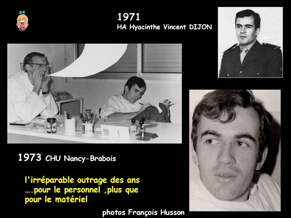 1971 HA Hyacinthe Vincent DIJON. 1973 CHU Nancy-Brabois. l irréparable outrage des ans ….pour le personnel ,plus que pour le matériel.