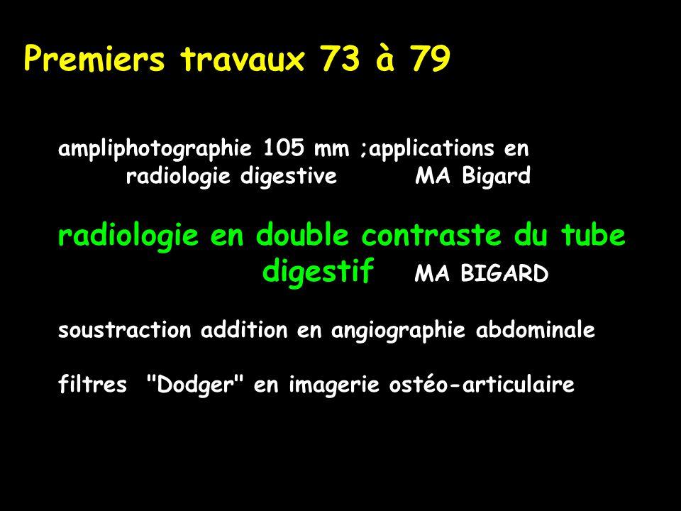 Premiers travaux 73 à 79 ampliphotographie 105 mm ;applications en radiologie digestive MA Bigard.