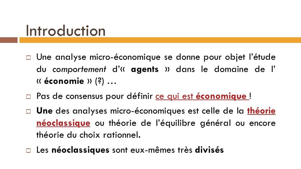 Introduction Une analyse micro-économique se donne pour objet l'étude du comportement d'« agents » dans le domaine de l' « économie » ( ) …