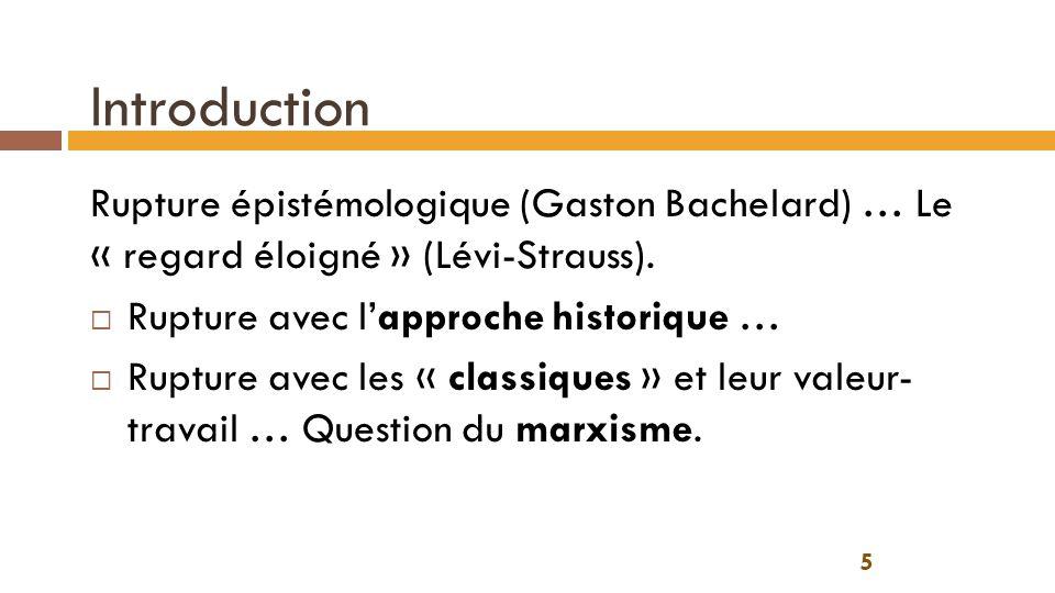 Introduction Rupture épistémologique (Gaston Bachelard) … Le « regard éloigné » (Lévi-Strauss). Rupture avec l'approche historique …