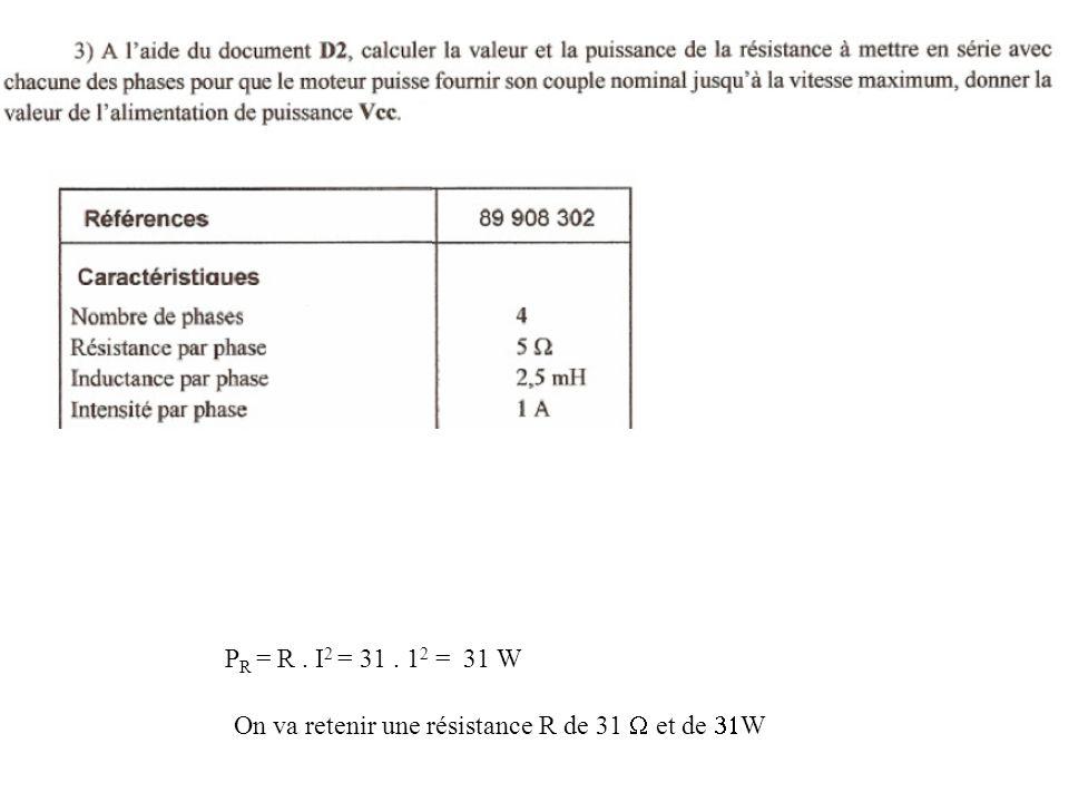 PR = R . I2 = 31 . 12 = 31 W On va retenir une résistance R de 31 W et de 31W