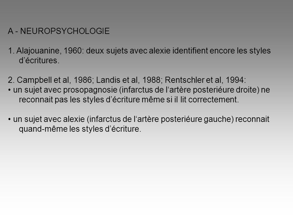 A - NEUROPSYCHOLOGIE 1. Alajouanine, 1960: deux sujets avec alexie identifient encore les styles d'écritures.