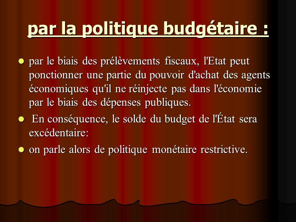 par la politique budgétaire :