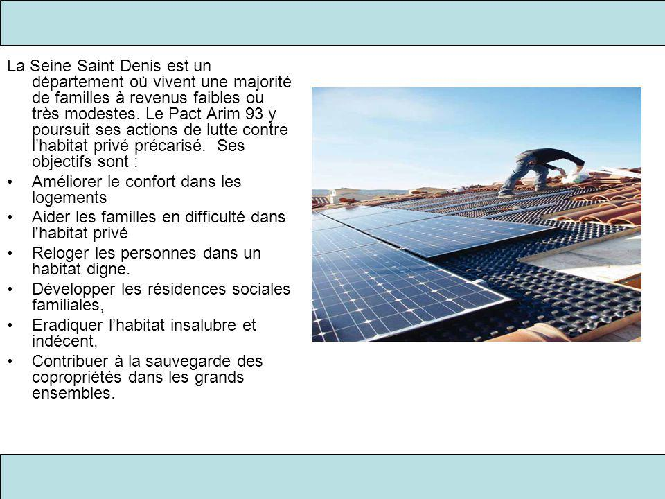 La Seine Saint Denis est un département où vivent une majorité de familles à revenus faibles ou très modestes. Le Pact Arim 93 y poursuit ses actions de lutte contre l'habitat privé précarisé. Ses objectifs sont :