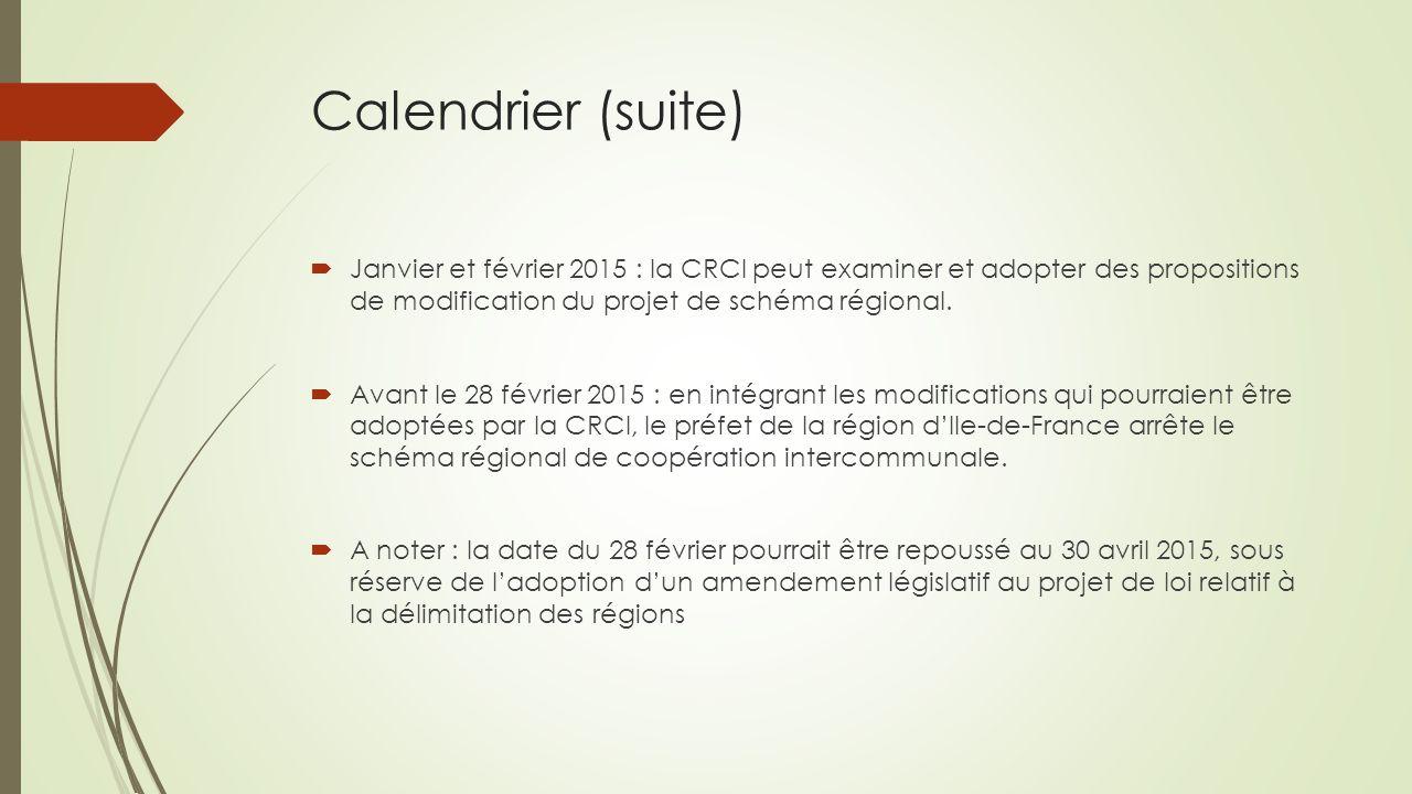 Calendrier (suite) Janvier et février 2015 : la CRCI peut examiner et adopter des propositions de modification du projet de schéma régional.