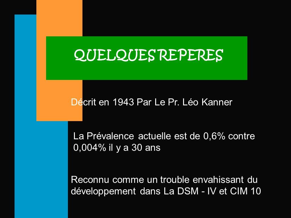 QUELQUES REPERES Décrit en 1943 Par Le Pr. Léo Kanner