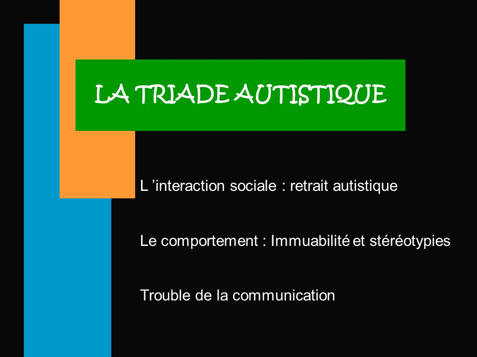 LA TRIADE AUTISTIQUE L 'interaction sociale : retrait autistique