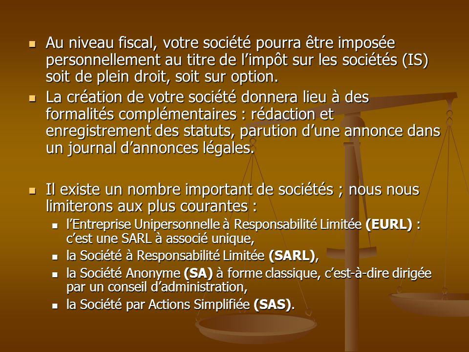 Au niveau fiscal, votre société pourra être imposée personnellement au titre de l'impôt sur les sociétés (IS) soit de plein droit, soit sur option.