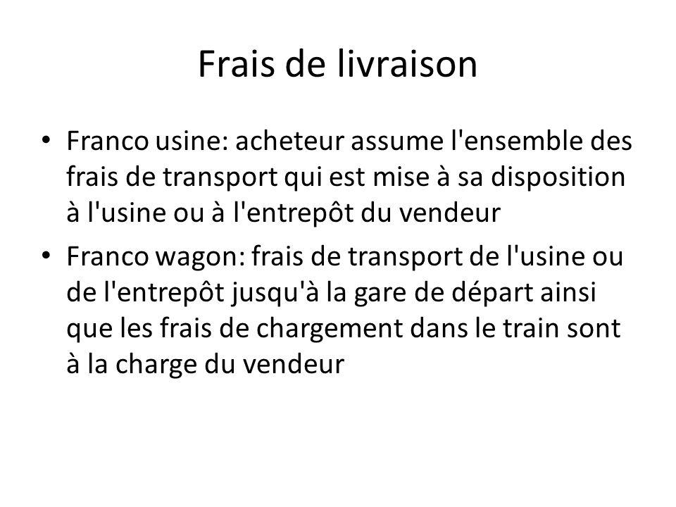 Frais de livraison Franco usine: acheteur assume l ensemble des frais de transport qui est mise à sa disposition à l usine ou à l entrepôt du vendeur.