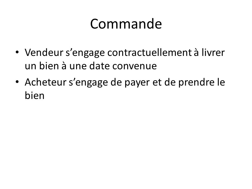Commande Vendeur s'engage contractuellement à livrer un bien à une date convenue.