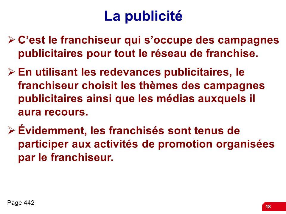 La publicité C'est le franchiseur qui s'occupe des campagnes publicitaires pour tout le réseau de franchise.