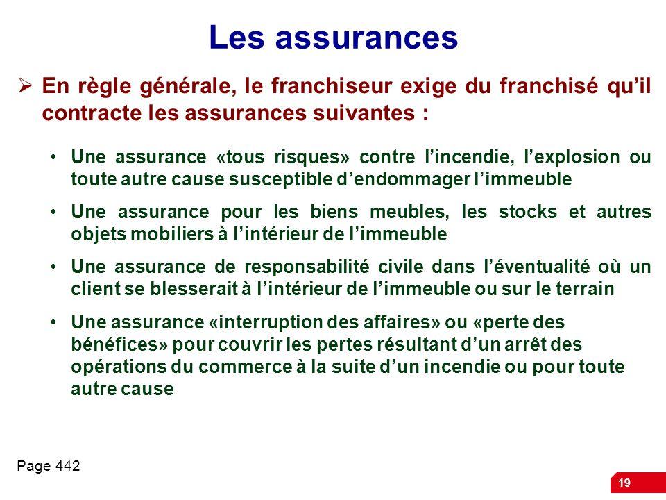 Les assurances En règle générale, le franchiseur exige du franchisé qu'il contracte les assurances suivantes :