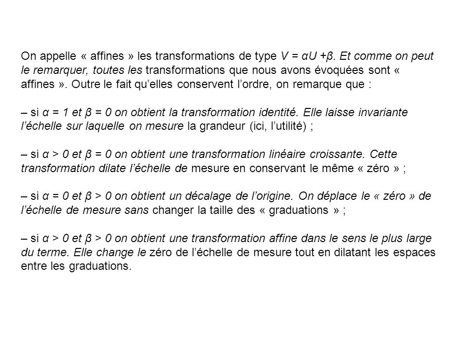 On appelle « affines » les transformations de type V = αU +β