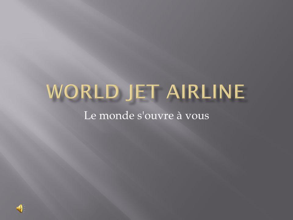 World Jet AIrLINE Le monde s ouvre à vous