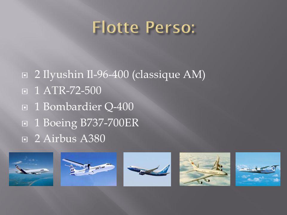Flotte Perso: 2 Ilyushin Il-96-400 (classique AM) 1 ATR-72-500