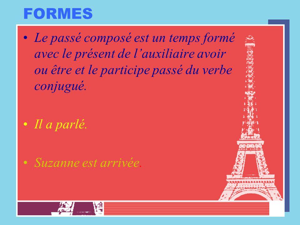 FORMES Le passé composé est un temps formé avec le présent de l'auxiliaire avoir ou être et le participe passé du verbe conjugué.